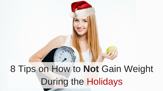 8 Tips on How to Not Gain Weight During the Holidays