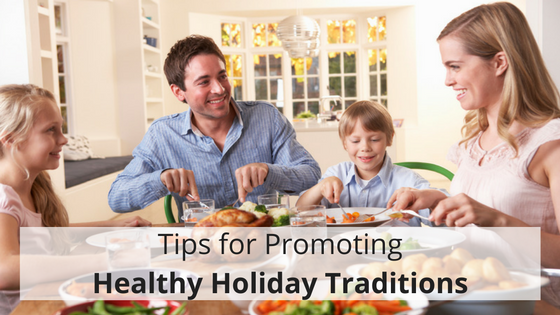 Tips for Promoting Healthy Holiday Traditions