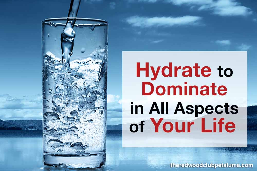 Hydrate to Dominate in All Aspects of Your Life
